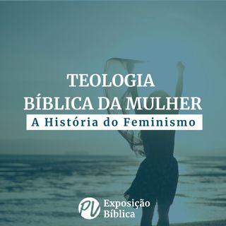 Teologia Biblica da Mulher - Introdução: História do Feminismo