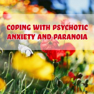 Coping With Psychotic Anxiety And Paranoia