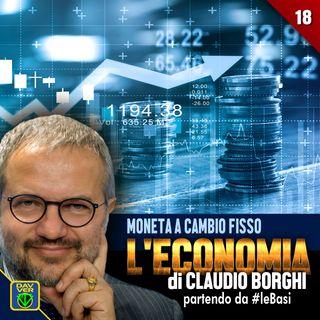 18 - MONETA A CAMBIO FISSO: l'Economia di Claudio Borghi partendo da #leBasi