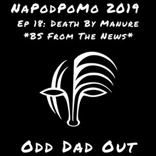 """Death By Manure"" BS From The News: NAPODPOMO- Ep 18"