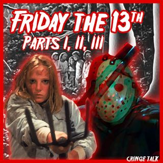 "July 13th 2018 ""Friday the 13th Parts I, II, III"""