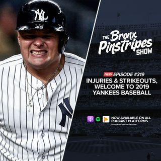 319: Injuries & Strikeouts, Welcome to 2019 Yankees Baseball