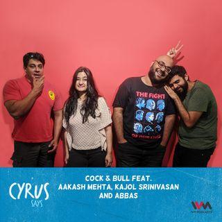 Ep. 458: Cock & Bull feat. Aakash Mehta, Kajol Srinivasan and Abbas