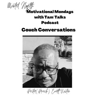 Couch Conversations with Pastor(Preach) Everett Newton