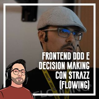Ep.90 - Frontend, DDD e decision making con Strazz (Flowing)