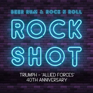 'Rock Shot' (TRIUMPH 'ALLIED FORCES' 40TH ANNIVERSARY)