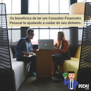 140 Os benefícios de ter um Consultor Financeiro Pessoal te ajudando a cuidar do seu dinheiro