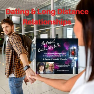 Dating & Long Distance Relationships.