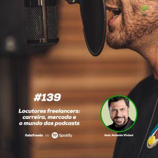 #139 - Locutores Freelancers: carreira, mercado de trabalho e o mundo dos podcasts. Feat: Antonio Viviani