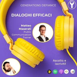 """Dialoghi Efficaci"" con Matteo Maserati [Generations Defiance]"