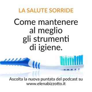 #13 Come mantenere al meglio gli strumenti di igiene orale