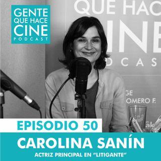 """EP50: Carolina Sanín (Su actuación """"Litigante"""")"""