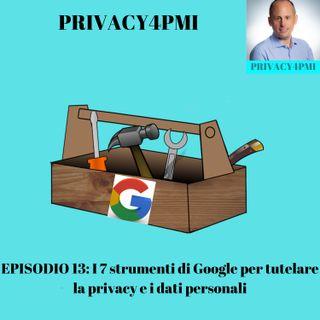 EPISODIO 13-I 7 strumenti offerti da Google per la tutela della privacy- descrizione, opinione personale e problematiche