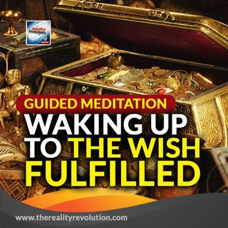 Guided Meditation Waking Up To The Wish Fulfilled