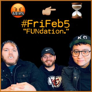 "#FriFeb5 - ""FUNdation."""