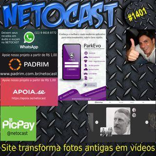 NETOCAST 1401 DE 07/03/2021 - SITE TRANSFORMA FOTOS ANTIGAS EM VÍDEOS