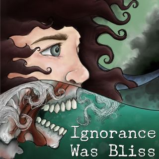 Ignorance Was Bliss