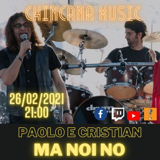 #5 Ma Noi No - Paolo e Cristian al Salotto Virtuale di Chincana Music
