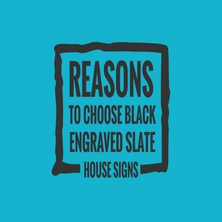 Reasons To Choose Black Engraved Slate House Signs