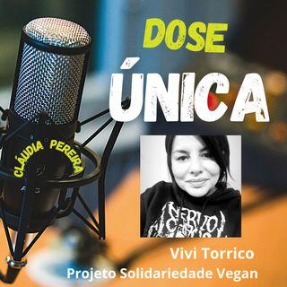 Entrevista #EP15 Dose Única   Participação de Vivi Torrico do Projeto Solidariedade Vegan. Gesto que alimenta a Esperança.