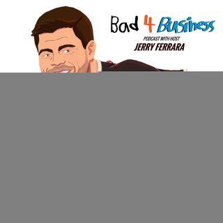 JERRY FERRARA:      Bad 4 Business