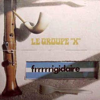 Le Groupe X - Frrrrrigidaire