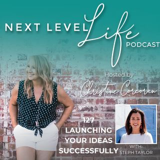 127 - Launching your ideas successfully with Steph Taylor