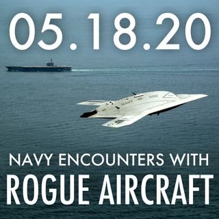 Navy Encounters With Rogue Aircraft | MHP 05.18.20.