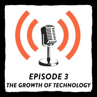 *Ep. 3 - The Growth of Technology & Our Thoughts!
