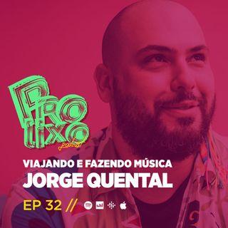 EP32 // Viajando e Fazendo Música - Jorge Quental