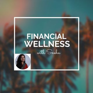 Financial Wellness with Sneha Episode 1