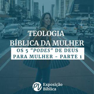 """Teologia Bíblica da Mulher - Os 5 """"podes"""" de Deus para Mulher - Parte 1"""