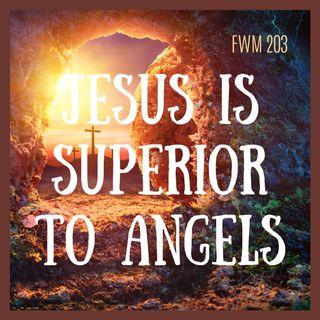 FWM203 Jesus is Superior to angels