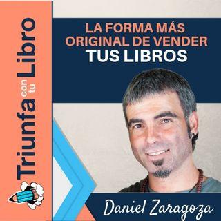 La forma más original de vender tus libros. Entrevista a Daniel Zaragoza.