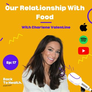 Episode 17 - Our Relationship With Food with Charlene Valentine