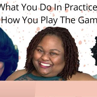 Episode 5: How You Practice is How You Play the Game
