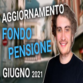 Fondo Pensione | Rendimenti e composizione (Update 1H 2021)