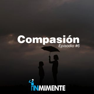 EP 6 - COMPASIÓN