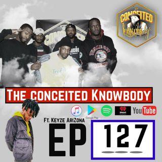 The Conceited Knowbody EP 127 Keyze Arizona...