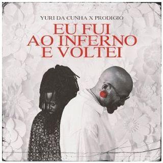 Yuri Da Cunha e Prodigio - Eu Fui Ao Inferno e Voltei (Kizomba) BAIXAR AGORA MP3