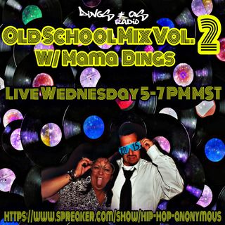 Old School Mix Vol.2 W/Mama Dings (6-6-18)