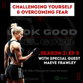 S2 Episode 5: Challenging Yourself & Overcoming Fear W/ Special Guest Maeve Frawley