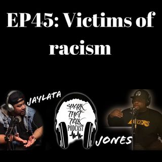EP45: Victims of Racism