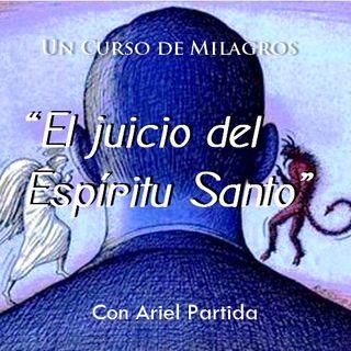"""Un Curso de Milagros """"El juicio del  Espíritu Santo"""" Con Ariel Partida"""