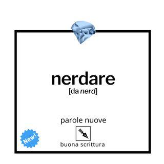 Ep. 8 - ParoleNuove: «nerdare».