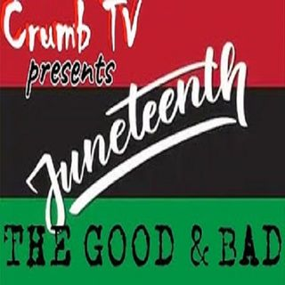 #Juneteenth #History, The Good & The Bad - The @Crumb_Snatcher_ #Rant (#GetSnatched)
