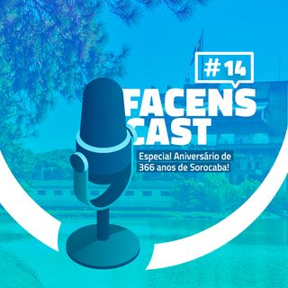 Facens Cast #14 Especial Aniversário de  366 anos de Sorocaba!