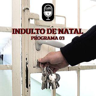 """03 - Indulto de Natal - """"presente"""" pra quem?"""