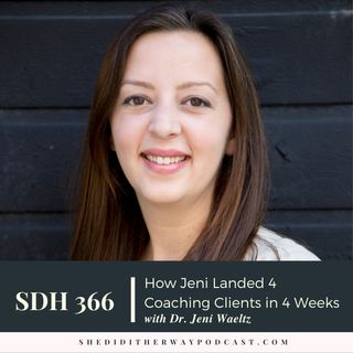 SDH 366: How Jeni Landed 4 Coaching Clients in 4 Weeks with Dr. Jeni Waeltz