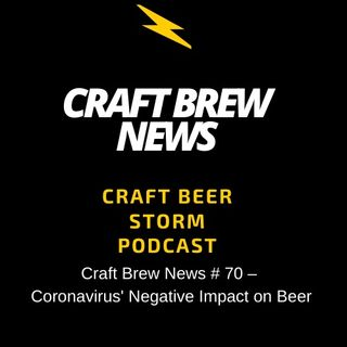Craft Brew News # 70 – Coronavirus' Negative Impact on Beer